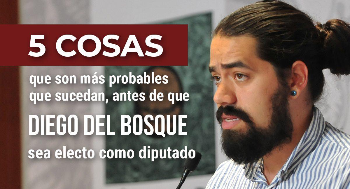 5 Cosas que son más probables que sucedan antes de que Diego del Bosque sea electo diputado